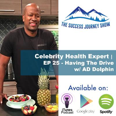 #TBE - Celebrity Health Expert | EP 25 - Having The Drive w/ AD Dolphin
