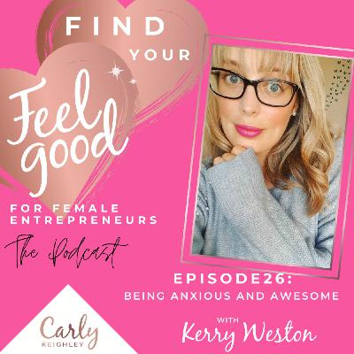 Being Anxious and Awesome with Kerry Weston