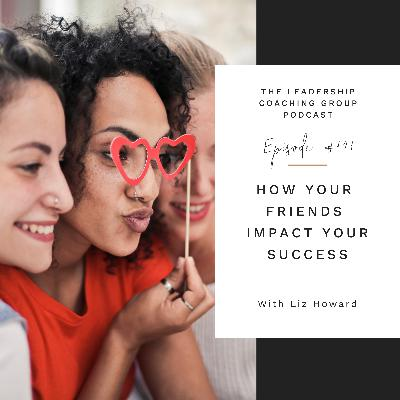How Your Friends Impact Your Success with Liz Howard