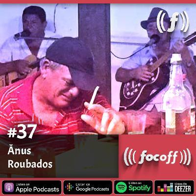 [SEMANAL] #37 - Ânus Roubados