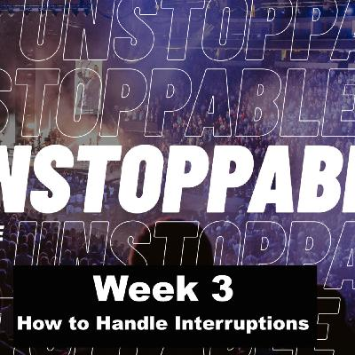 Unstoppable - Part 3 (How to Handle Interruptions)