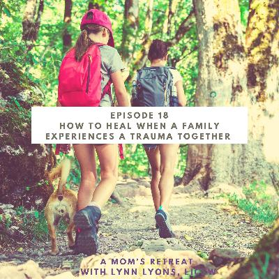 """When a family experiences a traumatic event together & If your child says """"nobody likes me"""""""