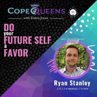 Do Your Future Self a Favor with Ryan Stanley