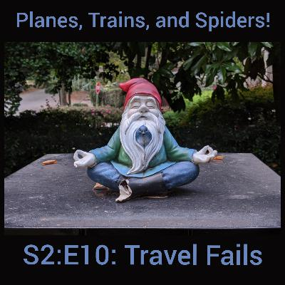 S2:E10: Travel Fails - Planes, Trains, and Spider Cabin!