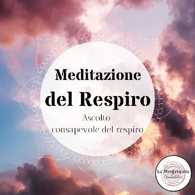 Meditazione del Respiro - Ascolto Consapevole