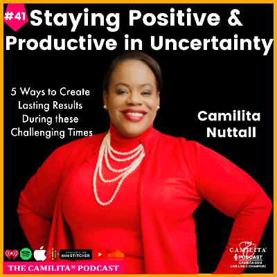 41: Camilita Nuttall | Staying Positive and Productive in Uncertainty