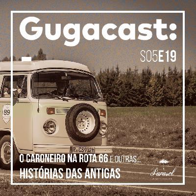 O Caroneiro na Rota 66 e outras HISTÓRIAS DAS ANTIGAS - Gugacast - S05E19