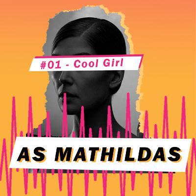 """As Mathildas 2020 #01: Ela não é como as outras! - A """"cool girl"""" e o olhar masculino sobre as mulheres."""