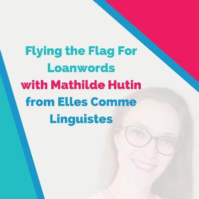 Bilingual Episode 🇫🇷: Flying the Flag For Loanwords (with Mathilde Hutin, linguiste française)