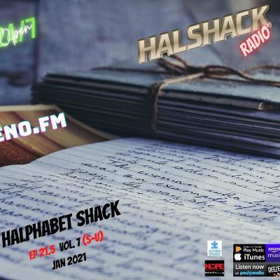 Episode 67: Halshack 21.5 (HALPHABET SHACK) vol 7 (S-U) Jan 2021- bonus show