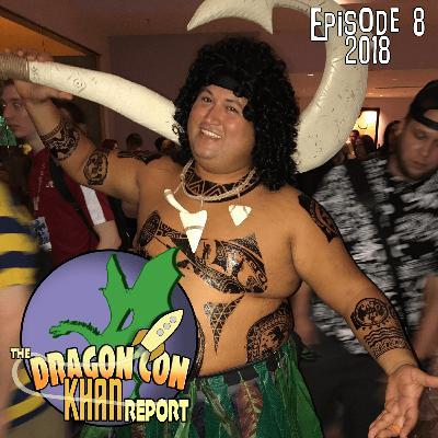 The 2018 Dragon Con Khan Report Episode 8