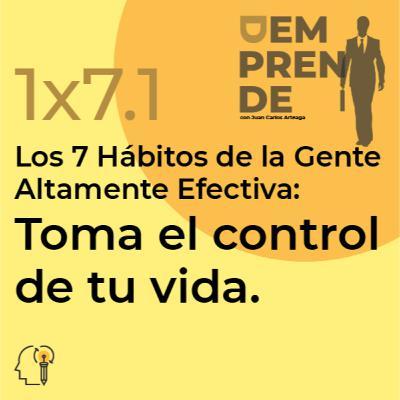 1x7.1: Los 7 Hábitos de la Gente Altamente Efectiva: Toma el control de tu vida