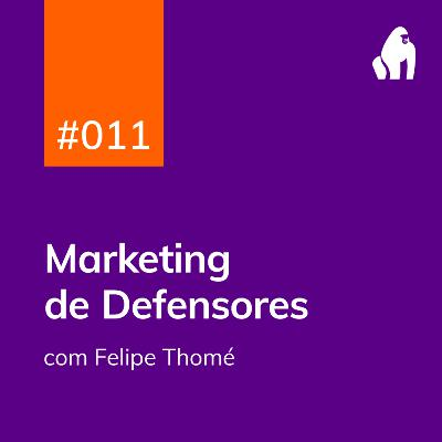 PDG #011 - Marketing de Defensores - com Felipe Thomé