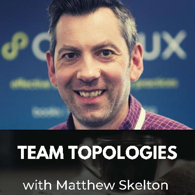 Team Topologies with Matthew Skelton