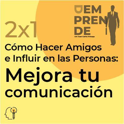 2x1: Cómo Hacer Amigos e Influir en las Personas: Mejora tu comunicación