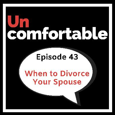 Episode 43 - When to Divorce your Spouse
