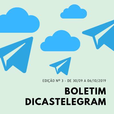 #DTC 012 - Boletim do @DicasTelegram - 30/Set a 06/Out/2019