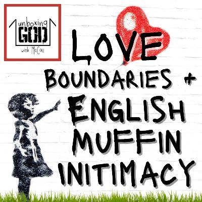 Love + Boundaries: English Muffin Intimacy [Episode 12.3]