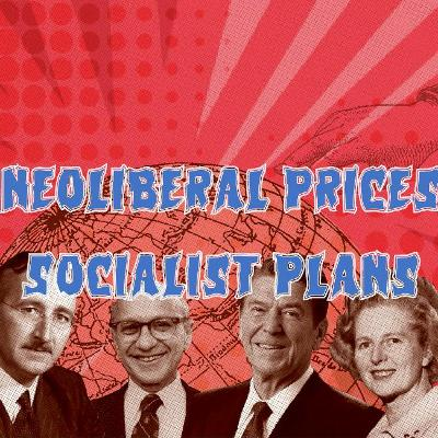 35. Neoliberal Prices /// Socialist Plans (patreon teaser)