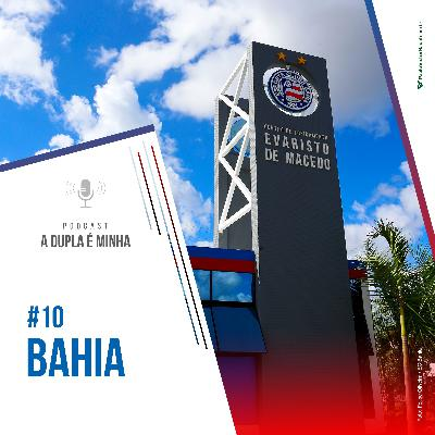 Série 10/10 Baianão #10: Bahia