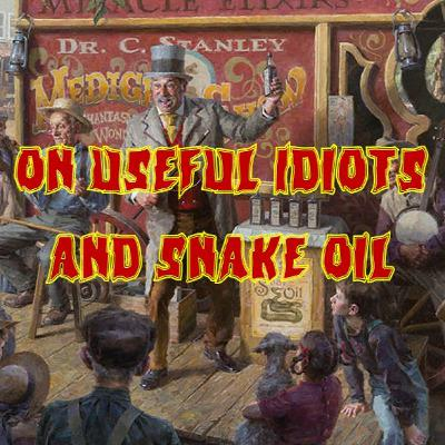 78. On Useful Idiots and Snake Oil