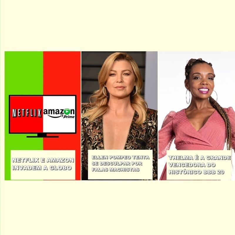 """Globo se rende a Netflix e a Amazon, Ellen Pompeo se """"desculpa"""" e a Thelma e a campeã do BBB"""