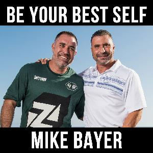 Be Your Best Self- With Mike Bayer