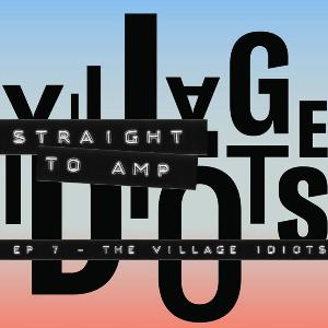 Episode 7 - The Village Idiots