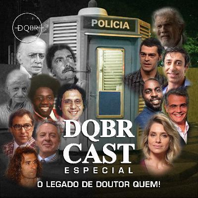 DQBRcast Especial - O Legado de Doutor Quem!