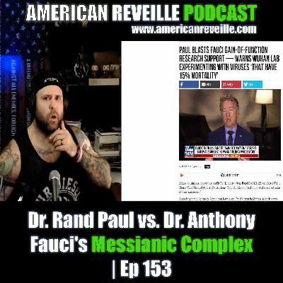 Dr. Rand Paul vs. Dr. Anthony Fauci's Messianic Complex | Ep 153