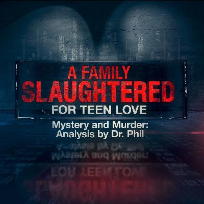 A Family Slaughtered For Teen Love  | Mystery and Murder: Analysis by Dr. Phil