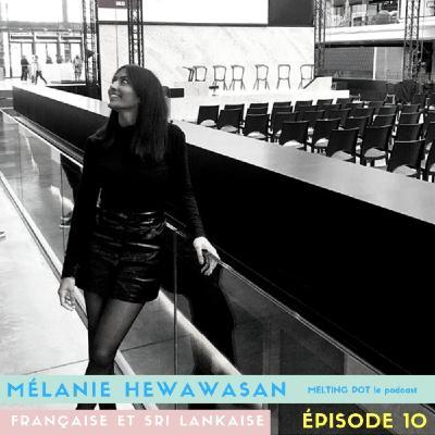 #10 Mélanie Hewawasan, française sri lankaise : Moi mes origines, c'est un truc que j'assumais depuis le début. C'est une belle culture,...