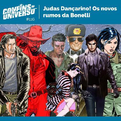 Confins do Universo 116 – Judas Dançarino! Os novos rumos da Bonelli