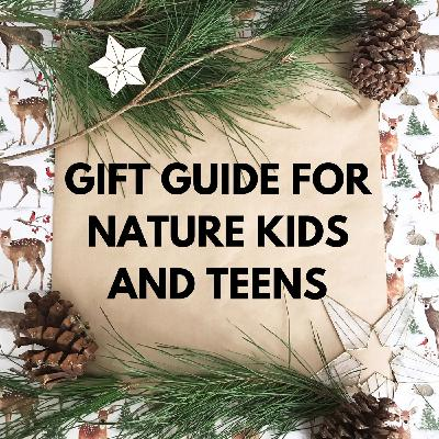 Ep 5: Gift Ideas Galore for Nature Kids and Teens
