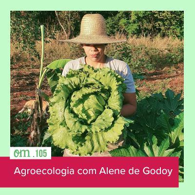 #105 - Agroecologia com Alene de Godoy