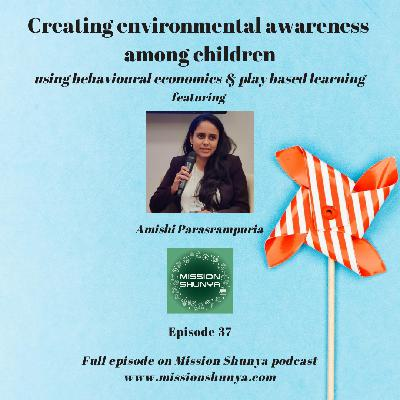 37: Creating environmental awareness among children using behavioural economics & play based learning