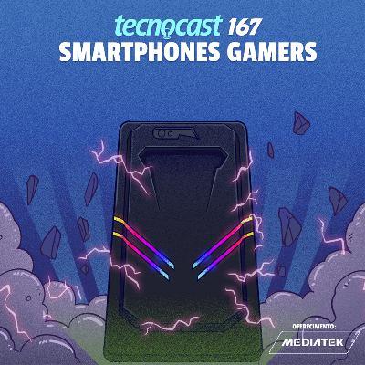 167 – Smartphones Gamers