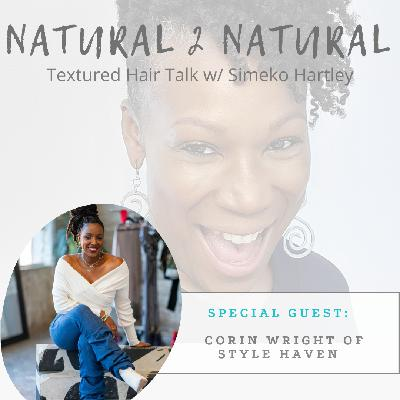 Episode # 6 - Her Hair Story w/ Corin Wright, Owner of Style Haven