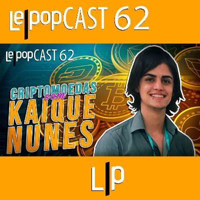 CRIPTOMOEDAS: COM KAIQUE NUNES | LEPOPCAST 62