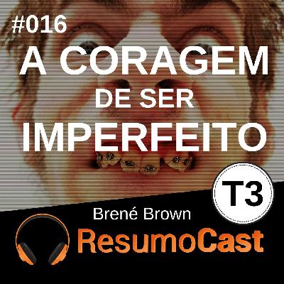 T3#016 A coragem de ser imperfeito | Brené Brown