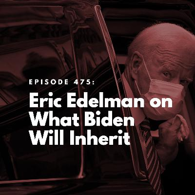 Eric Edelman on What Biden Will Inherit