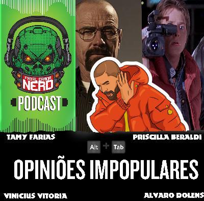 Fatal Error Nerd ALT+TAB #73: Opiniões Impopulares