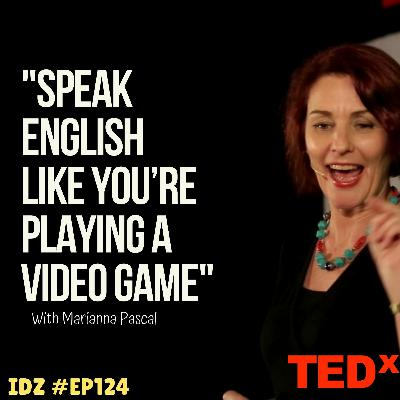 """IDZ #124 -  """"Speak English Like You're Playing a Video Game"""" React Ted Talk Marianna Pascal"""