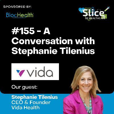 #155 - Stephanie Tilenius, CEO & Founder at Vida Health