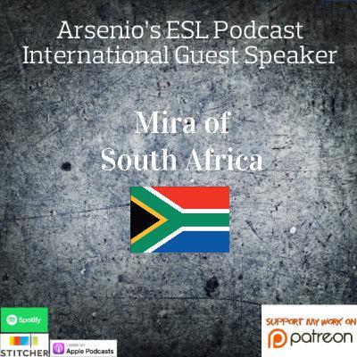 Arsenio's ESL Podcast: International Guest Speaker - Mira of South Africa!