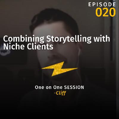 Combining Storytelling with  Niche Clients w/Cliff (One on One Session)