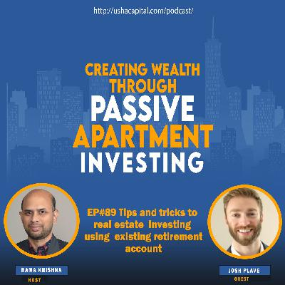 EP#89 Tips and tricks to real estate investing using existing retirement account with Josh Plave