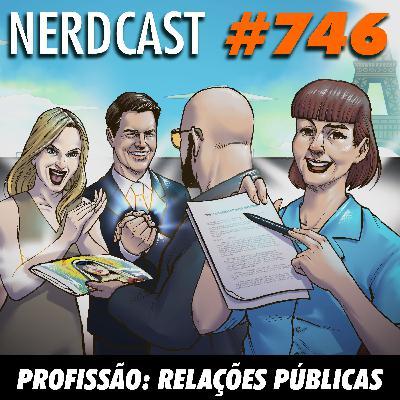 NerdCast 746 - Profissão: Relações Públicas