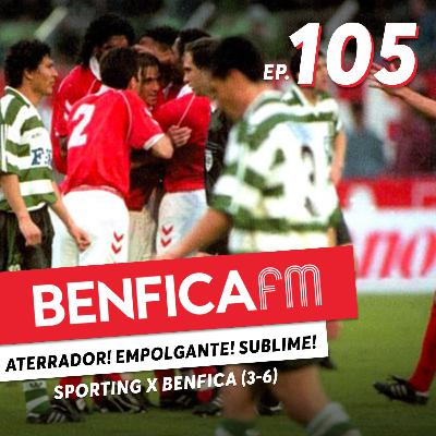 #105 - Benfica FM | Especial Sporting x Benfica (3-6)