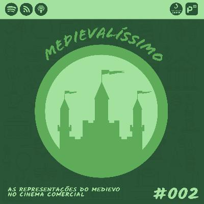 Medievalíssimo #002: As Representações do Medievo no Cinema Comercial